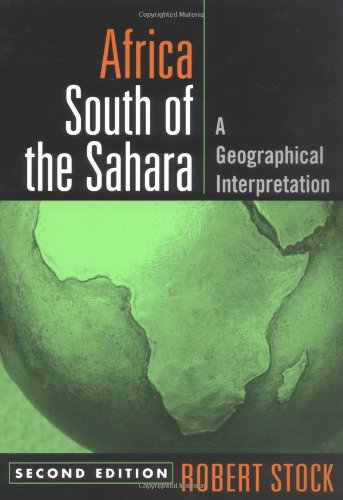 Africa South of the Sahara, Second Edition: A Geographical Interpretation (Texts in Regional Geography) (Africa South Of The Sahara A Geographical Interpretation)