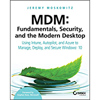MDM: Fundamentals, Security, and the Modern Desktop: Using Intune, Autopilot, and Azure to Manage, Deploy, and Secure…