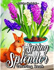 Spring Splendor Coloring Book: An Adult Coloring Book Featuring Beautiful Spring Flowers, Cute Animals and Charming, Spring-Inspired Scenes
