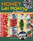 Money Lei Making in Hawaii, Laurie Shimizu Ide, 1566477751
