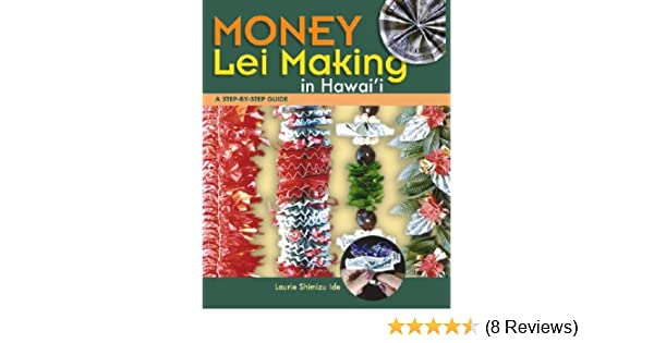 Money Lei Making A Step By Step Guide Laurie Shimizu Ide