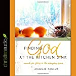 Finding God at the Kitchen Sink: Search for Glory in the Everyday Grime | Maggie Paulus