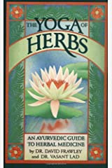 The Yoga of Herbs: An Ayurvedic Guide to Herbal Medicine Paperback