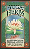 The Yoga of Herbs, David Frawley and Vasant Lad, 0941524248