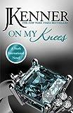 On My Knees: Stark International 2 (Stark International Series)