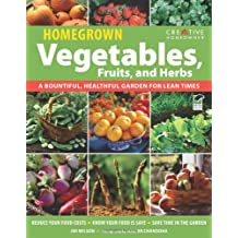 Homegrown Vegetables, Fruits & Herbs: A Bountiful, Healthful Garden for Lean Times (Gardening)