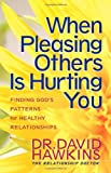 When Pleasing Others Is Hurting You, David Hawkins, 0736912320