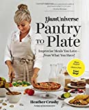 YumUniverse Pantry to Plate: Improvise Meals You Love―from What You Have!―Plant-Packed, Gluten-Free, Your Way!