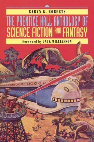The Prentice Hall Anthology of Science Fiction and Fantasy by Garyn G. Roberts (2000-07-28)