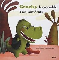 Crocky le crocodile a mal aux dents par Yann Walcker