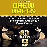 Drew Brees: The Inspirational Story of Football Superstar Drew Brees  | Bill Redban