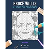 BRUCE WILLIS: AN ADULT COLORING BOOK: A Bruce Willis Coloring Book For Adults