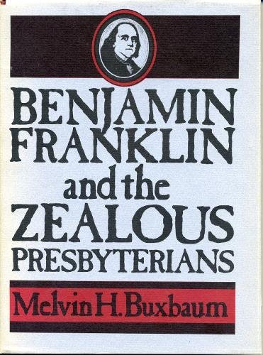 Benjamin Franklin and the Zealous Presbyterians