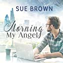 Morning My Angel: Angel Enterprises, Book 1 Audiobook by Sue Brown Narrated by Joel Leslie