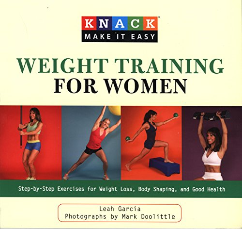 Knack Weight Training for Women: Step-By-Step Exercises For Weight Loss, Body Shaping, And Good Health (Knack: Make It Easy)