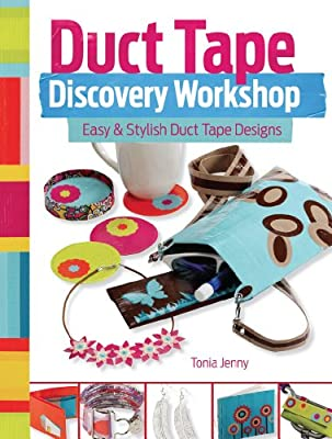 Duct Tape Discovery Workshop: Easy and Stylish Duct Tape Designs from North Light Books