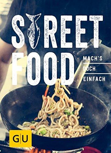 Street Food: Mach´s doch einfach! (GU Smart Cook Book - Trend)