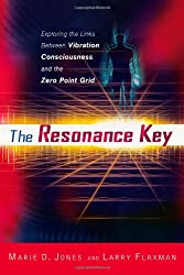 Resonance Key: Exploring the Links Between Vibration, Consciousness, and the Zero Point Grid
