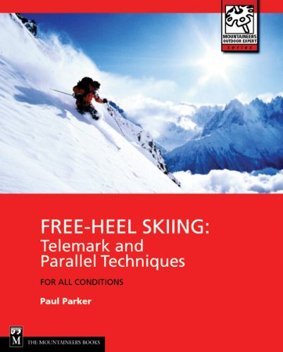 (Free-Heel Skiing: Telemark and Parallel Techniques for All Conditions (Mountaineers Outdoor Expert))