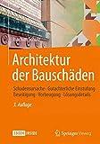 Architektur der Bauschäden : Schadensursache - Gutachterliche Einstufung - Beseitigung - Vorbeugung - Lösungsdetails, Schulz, Joachim, 365807423X