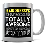 Hairdresser Only Because Totally Awesome Is Not An Official Job Title Mug by Daytripper Clothing