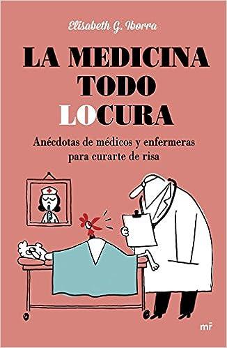 La Medicina Todo Locura por Elisabeth G. Iborra epub
