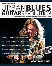 Robben Ford's Urban Blues Guitar Revolution: A Modern Approach to Playing Blues Rhythm Guitar & Dynamic Soloing