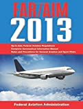 img - for Federal Aviation Regulations/Aeronautical Information Manual 2013 (FAR/AIM: Federal Aviation Regulations & the Aeronautical Information Manual) by Federal Aviation Administration (2012-11-01) book / textbook / text book