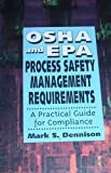 OSHA and EPA Process Safety Management Requirements : A Practical Guide to Compliance, Dennison, Mark S., 0442018762