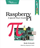 Raspberry Pi: A Quick-Start Guide