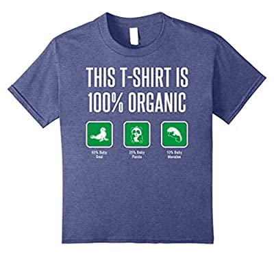 100% Organic Shirt Offensive Funny Tshirts for Adults & Kids