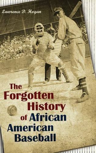 Books : The Forgotten History of African American Baseball by Lawrence D. Hogan (2014-01-27)
