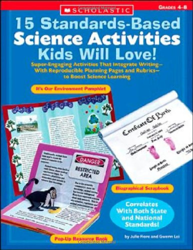 15 Standards-Based Science Activities Kids Will Love!: Super-Engaging Activities That Integrate Writing—With Reproducible Planning Pages and Rubrics—to Boost Science Learning (Teaching Resources) -