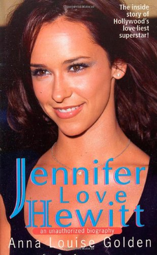 Jennifer Love Hewitt: An Unauthorized Biography