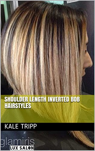 Shoulder Length Inverted Bob Hairstyles Kindle Edition By Kale