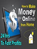 Make Money Online - 24 hrs to Fast Profits