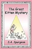 The Great Kitten Mystery, S. A. Spurgeon, 1606107984