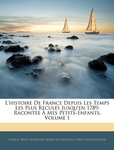 Download L'histoire De France Depuis Les Temps Les Plus Reculés Jusqu'en 1789: Racontée À Mes Petits-Enfants, Volume 1 (French Edition) PDF