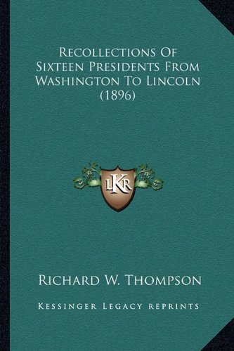 Download Recollections Of Sixteen Presidents From Washington To Lincoln (1896) ebook