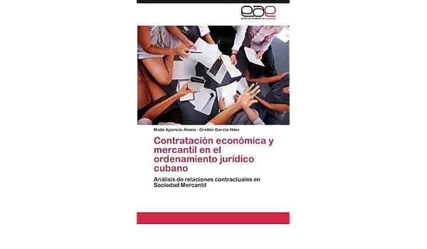 Amazon.com: Contratación económica y mercantil en el ordenamiento jurídico cubano: Análisis de relaciones contractuales en Sociedad Mercantil (Spanish ...