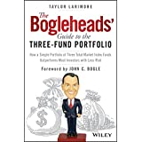 The Bogleheads' Guide to the Three-Fund Portfolio: How a Simple Portfolio of Three Total Market Index Funds Outperforms Most