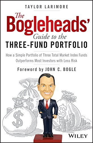 (The Bogleheads' Guide to the Three-Fund Portfolio: How a Simple Portfolio of Three Total Market Index Funds Outperforms Most Investors with Less Risk)