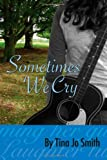Sometimes We Cry, Tina Jo Smith, 1497368049