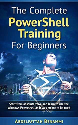 The Complete PowerShell v5 Training For Beginners: Start from absolute zero, and learn to use the Windows Powershell as it was meant to be used.