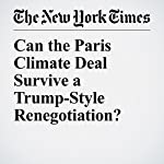 Can the Paris Climate Deal Survive a Trump-Style Renegotiation? | Brad Plumer
