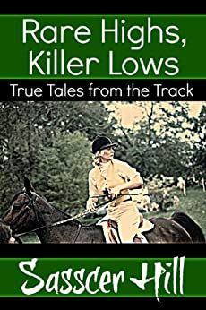 RARE HIGHS, KILLER LOWS: True Tales from the Track by [Hill, Sasscer]