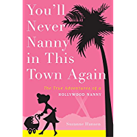 You'll Never Nanny in This Town Again: The True Adventures of a Hollywood Nanny (English Edition)