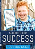 Schooled for Success : How I Plan to Graduate High School a Millionaire, Gunn, Houston, 1631731815