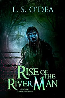 Conguise Chronicles:  The Rise of the River-Man: An exciting horror action adventure by [O'Dea, L. S.]