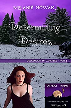 Determining Desires: (Descendant of Darkness - Part 1) (ALMOST HUMAN - The Second Series Book 5) by [Nowak, Melanie]